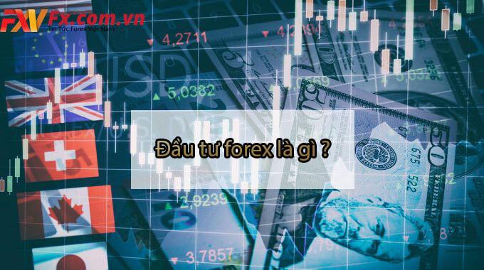Đầu tư forex là gì- Đầu tư forex lừa đảo không?