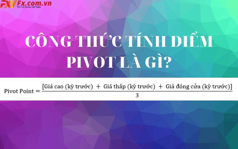 Công thức tính điểm Pivot là gì