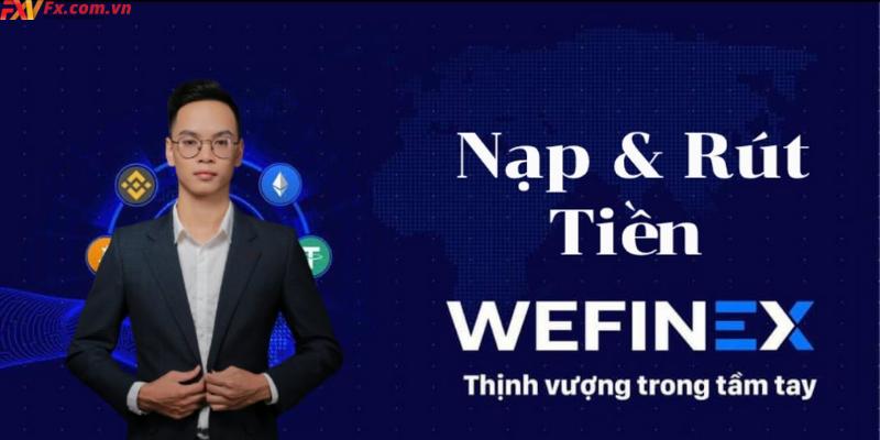 Wefinex là sàn gì Hình thức nạp và rút tiền như thế nào