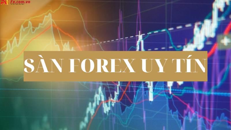 Chọn sàn đầu tư tài chính Forex uy tín