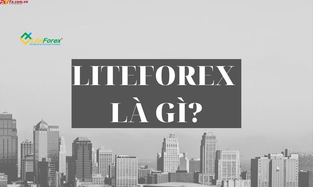 LiteForex là gì? Sàn này có uy tín hay không?