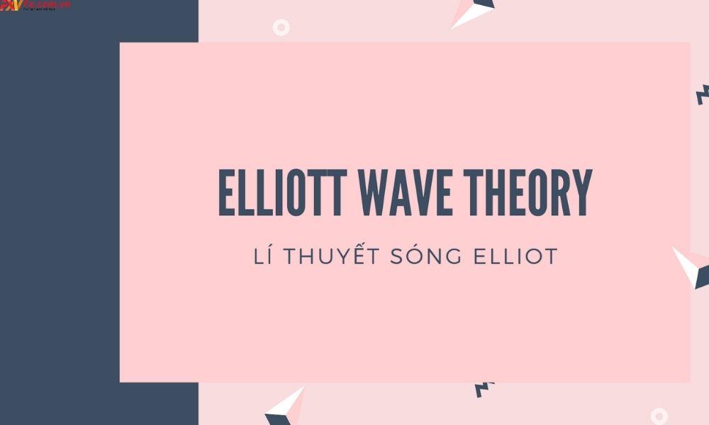 Tìm hiểu lý thuyết sóng Elliott nâng cao