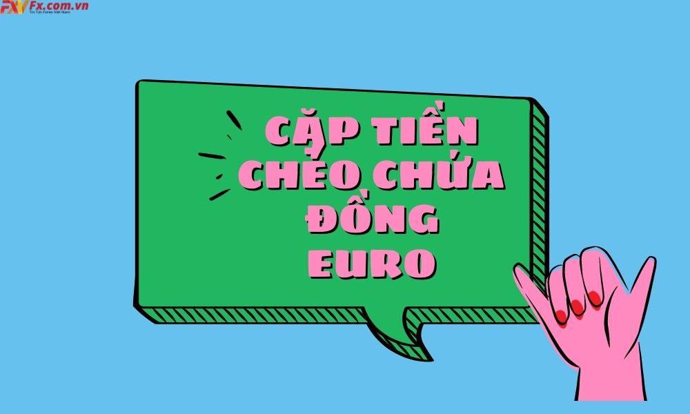 Giao dịch với các cặp tiền tệ chéo có chứa Euro