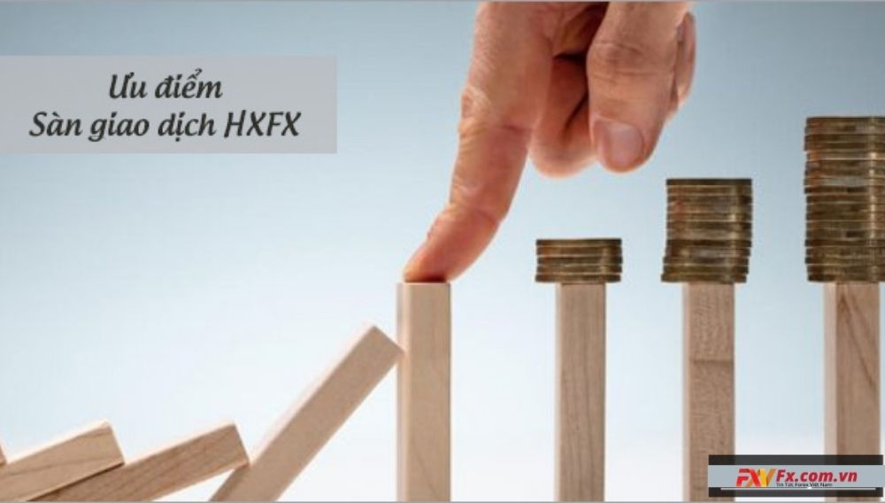 Ưu điểm của sàn HXFX