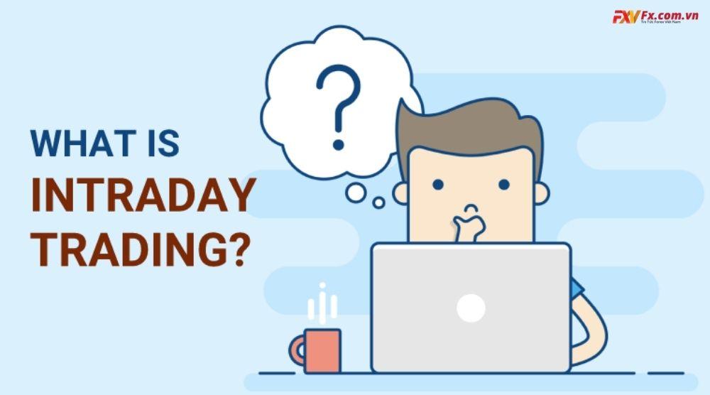 Intraday là gì trong giao dịch tài chính?