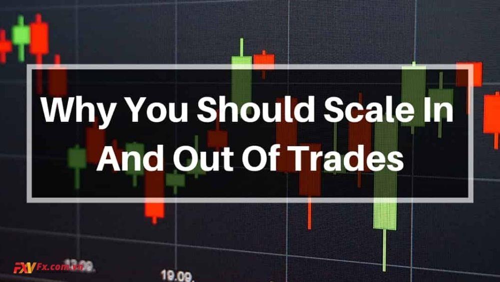 Tại sao bạn nên giao dịch với scaling in và scaling out?