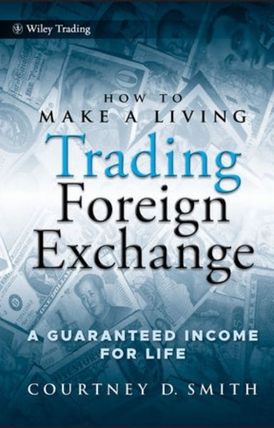 How to Make a Living Trading Foreign Exchange A Guaranteed Income for Life